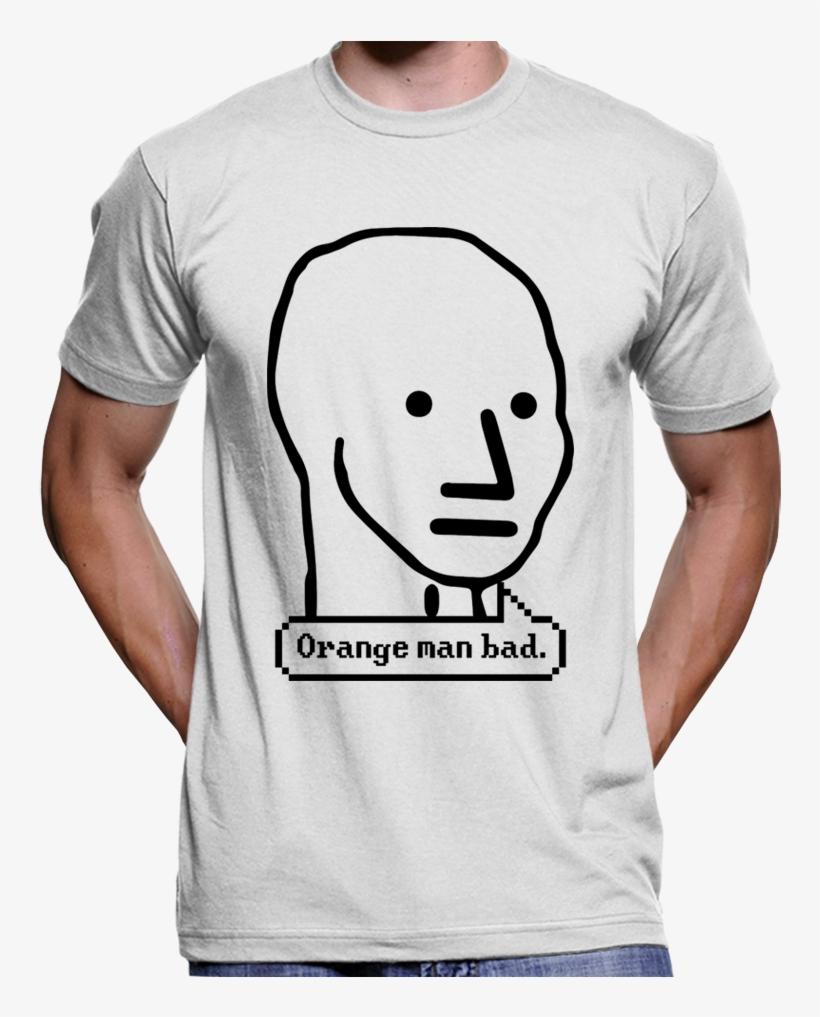 Orange Man Bad Npc Meme T Shirt Free Tommy Robinson T Shirts