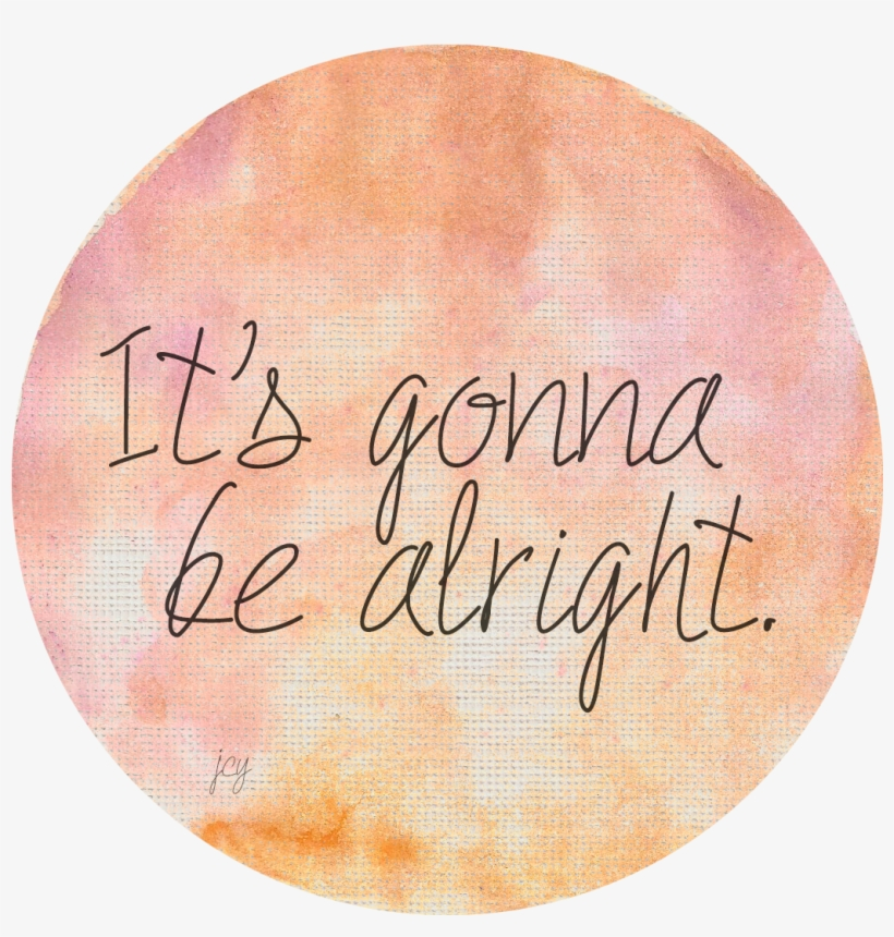 Its Gonna Be Alright Love Me Quotes Life Quotes Its Gonna Be