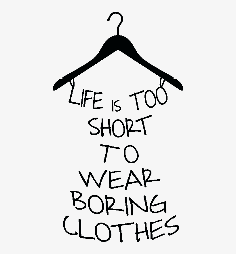 f5528d5c0 Sticker Life Is Too Short To Wear Boring Clothes Ambiance - Life Is Too  Short To Wear Boring Clothes Png