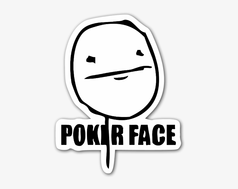 Memes Poker Face Sticker Poker Face Meme Transparent Png 489x600 Free Download On Nicepng