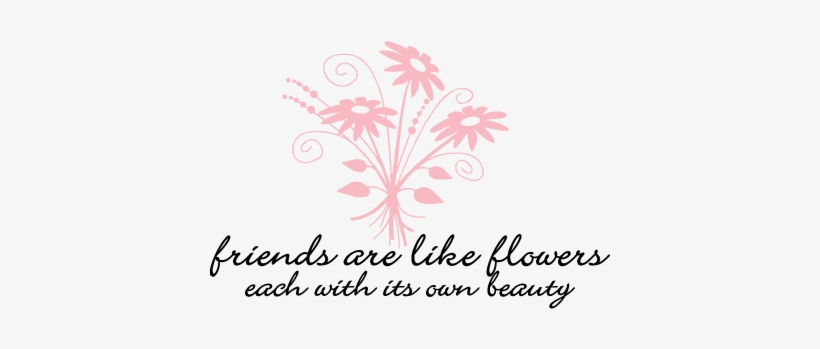 quotes friends and flowers transparent png x