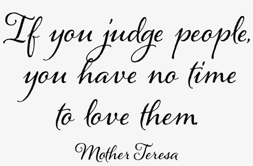 If You Judge People You Have No Time To Love Them Quotes You Don