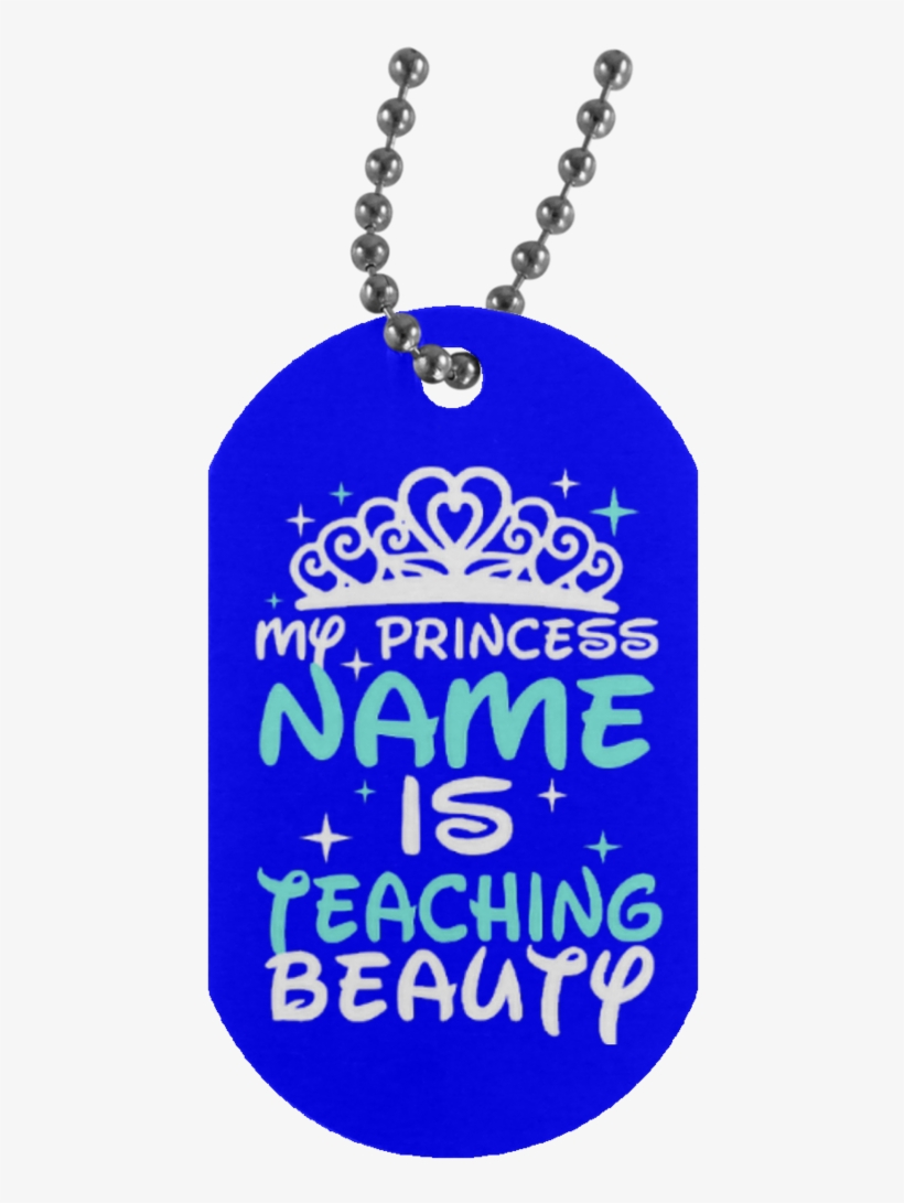 My Princess Name Is Teaching Beauty Silver Dog Tag Happy