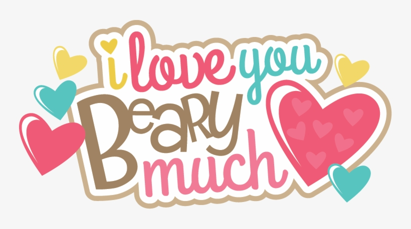 I Love You Beary Much Svg Scrapbook Title Svg Scrapbook Love Ya Clip Art Transparent Png 744x378 Free Download On Nicepng