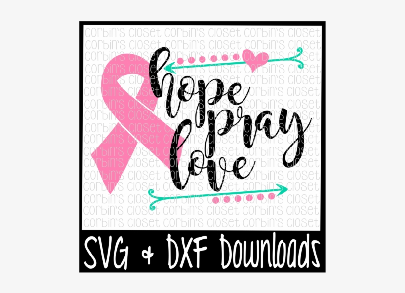 Free Cancer Awareness Svg Hope Pray Love Cancer Ribbon Sorry Boys Daddy Is My Valentine Transparent Png 800x532 Free Download On Nicepng