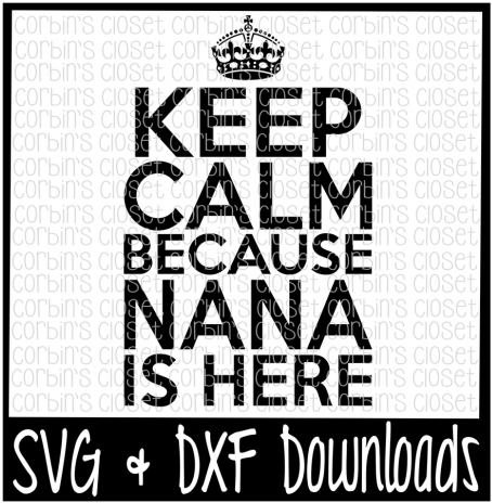 Download Hd Keep Calm Because Nana Is Here Cutting File By Corbins All You Need Is Love And Donuts Svg Transparent Png Image Nicepng Com